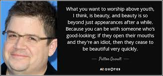 Youth And Beauty Quotes Best of Patton Oswalt Quote What You Want To Worship Above Youth I Think