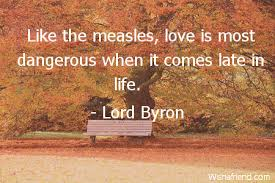 Like the measles, love is, Lord Byron Quote via Relatably.com