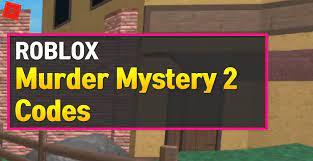Murder mystery 2 codes june full list. Roblox Murder Mystery 2 Codes July 2021 Owwya