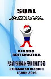 Soal olimpiade matematika sd tingkat kecamatan dan kunci jawaban soal olimpiade matematika sd by guru dadang posted on february 19 2020 february 19 2020. Soal Matematika Sd Osn 2016