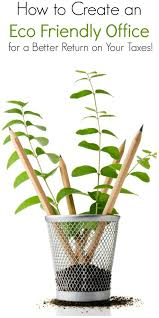 eco friendly office. Create An Eco Friendly Office Space For A Better Return On Your Taxes! Eco Friendly Office