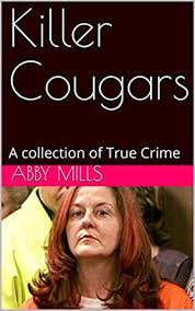 Killer Cougars: A collection of True Crime eBook: Mills, Abby:  Amazon.co.uk: Kindle Store