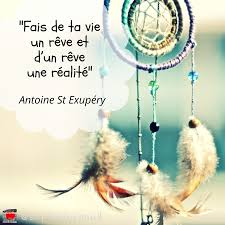 Citation Dantoine St Exupéry Fais De Ta Vie Un Rêve Et Dun Rêve
