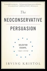 the neoconservative persuasion selected essays irving the neoconservative persuasion selected essays 1942 2009 irving kristol 9780465061914 com books