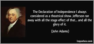 Declaration Of Independence Quotes New The Declaration Of Independence I Always Considered As A Theatrical