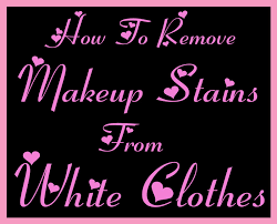 how to remove makeup stains from white clothes