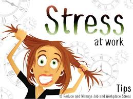 Stress At Work Tips To Reduce And Manage Job And Workplace