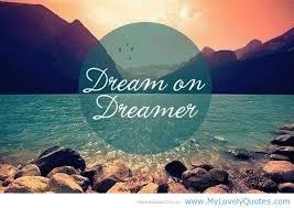 Dream On Dreamer Quote Best of Dreamer Dream Pinterest