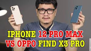 So sánh iPhone 12 Pro Max vs OPPO Find X3 Pro: CHÊNH GIÁ QUÁ LỚN! - YouTube