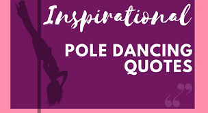 Dance Quotes Best Inspirational Pole Dancing Quotes To Motivate Pole Dancers Get