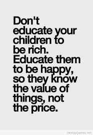 Don't educate your children to be rich / Genius Quotes on imgfave
