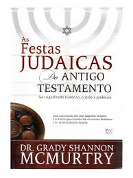 as festas judaicas do antigo testamento dr grady shannon mcmurtry