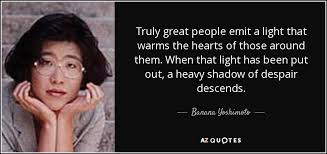 Banana Yoshimoto Quote Truly Great People Emit A Light That Warms Extraordinary Great People Quotes