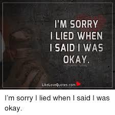 I'M SORRY LIED WHEN I SAID I WAS OKAY Like Love Quotescom I'm Sorry Awesome Im Sorry Love Quotes