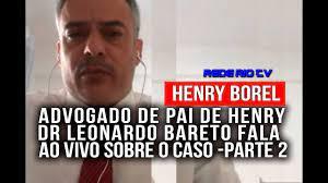 CASO HENRY BOREL: ADVOGADO DO PAI, LEONARDO BARRETO, FALA AO VIVO  CONTINUANDO A ENTREVISTA. - YouTube