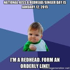 National Kiss a Redhead/Ginger Day is January 12, 2015 I'm a ... via Relatably.com
