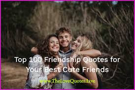 Top 100 Friendship Quotes For Your Best Cute Friend