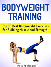 bodyweight top 30 best bodyweight exercises for building muscle and strength ebook by william thomas 9781386499862 rakuten kobo
