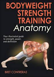 bodyweight strength anatomy by contreras bret m