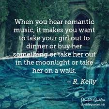 Quotes For Your Girlfriend 11 Awesome When You Hear Romantic Music It Makes You Want To Take Your Girl