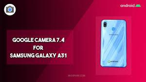 Download google camera mod untuk semua android versi terbaru. Google Camera 7 4 For Samsung Galaxy A31 Download Gcam 7 4 Apk