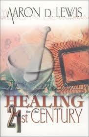 Healing for the 21st Century: Lewis, Aaron D.: 9780883686539 ...