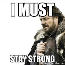 I must Stay strong - Prepare yourself | Meme Generator via Relatably.com