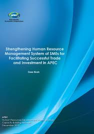 apec publications strengthening human resource management system strengthening human resource management system of smes for facilitating successful trade and investment in apec case book