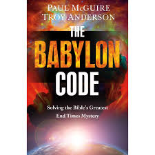 The Babylon Code Solving The Bibles Greatest End Times Mystery By