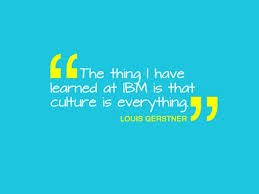 Ibm Quote Extraordinary Culture Quotes The Thing I Have Learned At IBM Is That Culture Is
