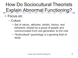 comer abnormal psychology e ppt  how do sociocultural theorists explain abnormal functioning