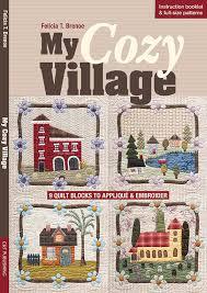 Cozy Village: 9 Quilt Blocks to Appliqué & Embroider by Felicia T ... & My Cozy Village: 9 Quilt Blocks to Appliqué & Embroider by Felicia T. Brenoe Adamdwight.com