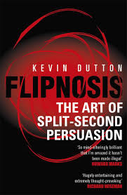 Flipnosis: The Art of Split-Second Persuasion: Kevin Dutton: 9780099505624:  Amazon.com: Books