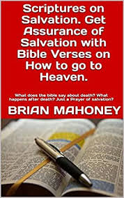 Scriptures on Salvation. Get Assurance of Salvation with Bible Verses on  How to go to Heaven.: What does the bible say about death? What happens  after death? Just a Prayer of salvation? -