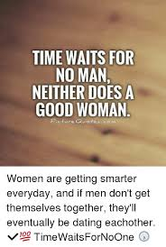 Good Woman Quotes Inspiration TIME WAITS FOR NO MAN NEITHER DOES A GOOD WOMAN Picture Quotes Women