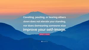 """Quotes About Helping Others Enchanting Jeffrey R Holland Quote """"Coveting Pouting Or Tearing Others Down"""