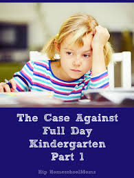 the case against full day kindergarten part hip homeschool moms
