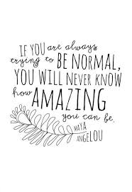 If You Are Always Trying To Be Normal You Will Never Know How Interesting You Are Amazing Quotes