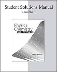 Student Solutions Manual To Accompany Physical Chemistry Levine Ira 9780072538632 Amazon Com Books