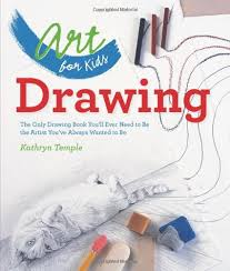 art for kids drawing the only drawing book you ll ever need to be the artist you ve always wanted to be