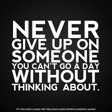 Never Give Up On Someone Picture Quotes Mydearvalentine Classy Never Give Up Quote Pic