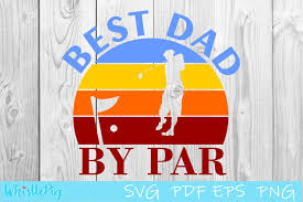 This product will be delivered as digital download. Fathers Day Svg Best Dad By Par Svg Dad Golf Svg 666470 Cut Files Design Bundles