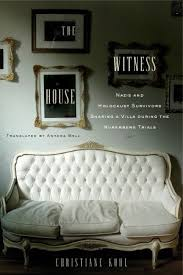 the witness house nazis and holocaust survivors sharing a villa  the witness house nazis and holocaust survivors sharing a villa during the nuremberg trials by christiane kohl
