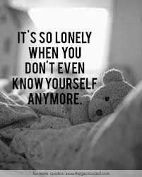 Lonely Quotes Gorgeous It's So Lonely When You Don't Even Know Yourself Anymore Quotes