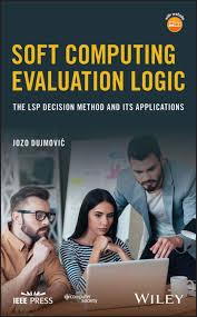 <b>Jozo Dujmović</b>, книга <b>Soft Computing</b> Evaluation Logic. The LSP ...
