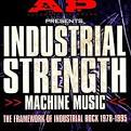 Industrial Strength Machine Music: Framework of Industrial Rock 1978-1995