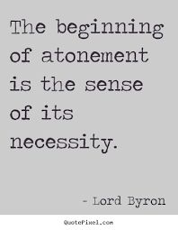 Life quotes - The beginning of atonement is the sense of its ... via Relatably.com