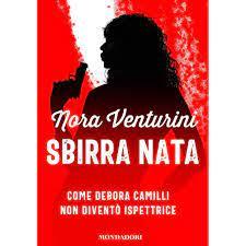 Sbirra nata: Come Debora Camilli non diventò ispettrice by Nora Venturini