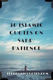 Sabr In Islam 30 Beautiful Islamic Quotes On Sabr Patience