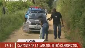Brasil: cantante que popularizó el tema 'La Lambada' murió carbonizada -  YouTube